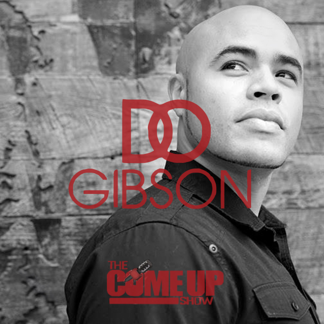 D.O. Gibson on The Come Up Show Podcast